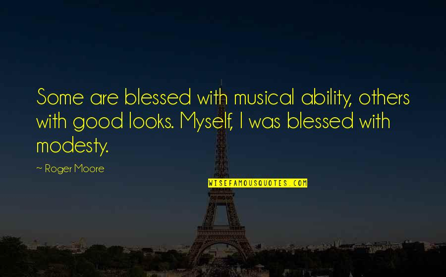 Fransua Laroshfuko Quotes By Roger Moore: Some are blessed with musical ability, others with