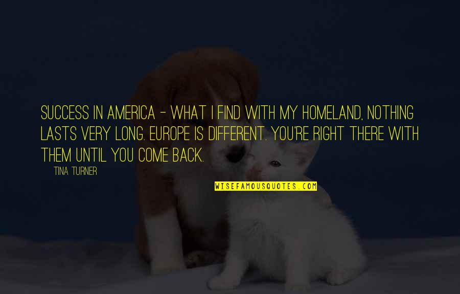 Fransua Laroshfuko Quotes By Tina Turner: Success in America - what I find with