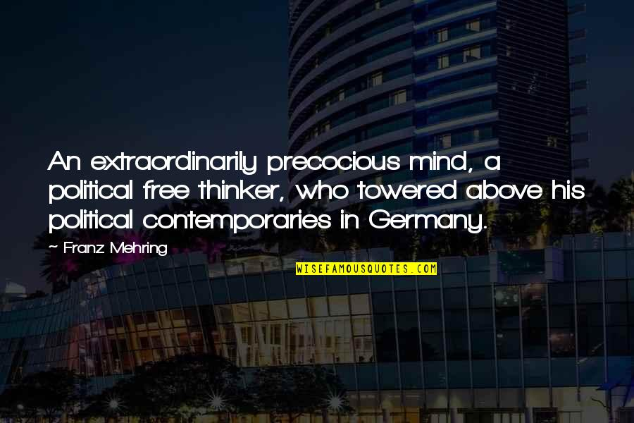 Franz Mehring Quotes By Franz Mehring: An extraordinarily precocious mind, a political free thinker,