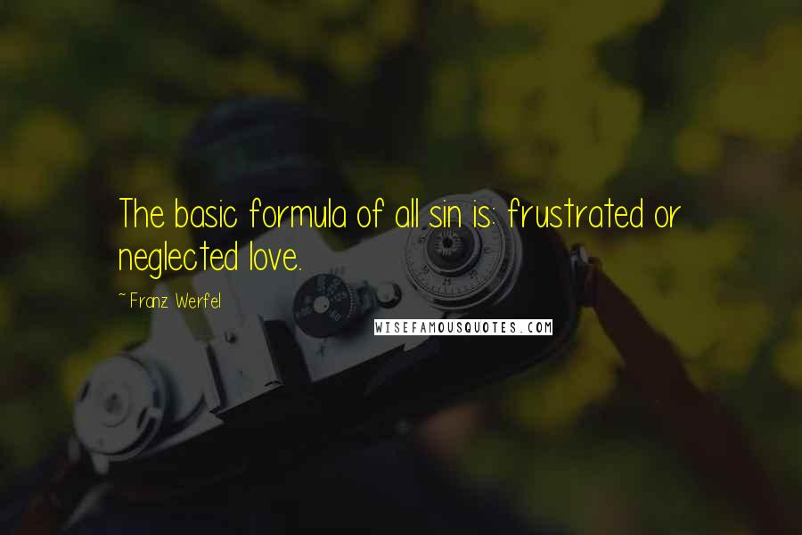 Franz Werfel quotes: The basic formula of all sin is: frustrated or neglected love.