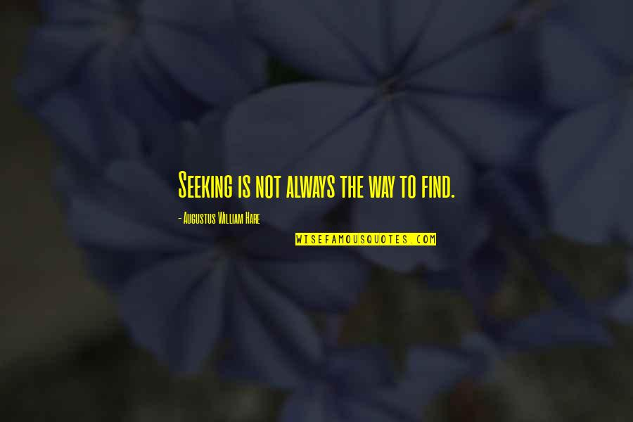 Fraser Bad Education Quotes By Augustus William Hare: Seeking is not always the way to find.