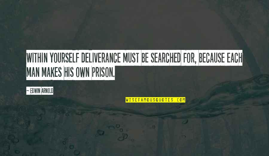 Fraser Bad Education Quotes By Edwin Arnold: Within yourself deliverance must be searched for, because