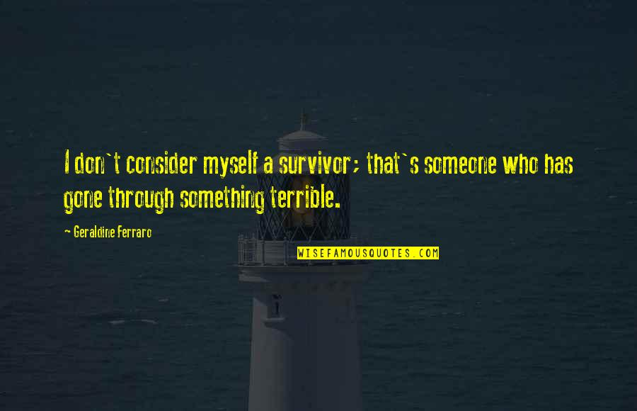 Fraser Bad Education Quotes By Geraldine Ferraro: I don't consider myself a survivor; that's someone