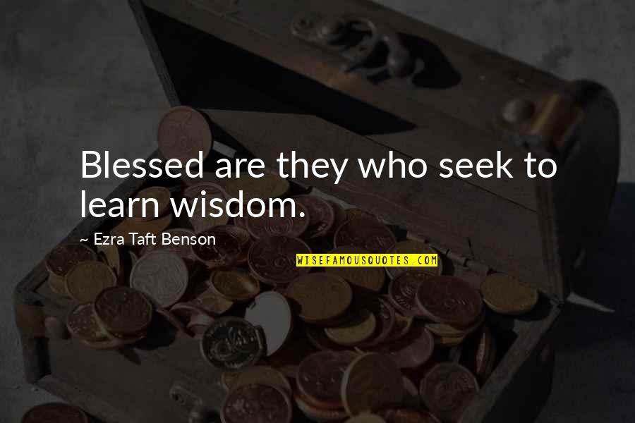 Fraternity Rush Quotes By Ezra Taft Benson: Blessed are they who seek to learn wisdom.