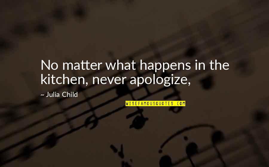 Fraternity Rush Quotes By Julia Child: No matter what happens in the kitchen, never