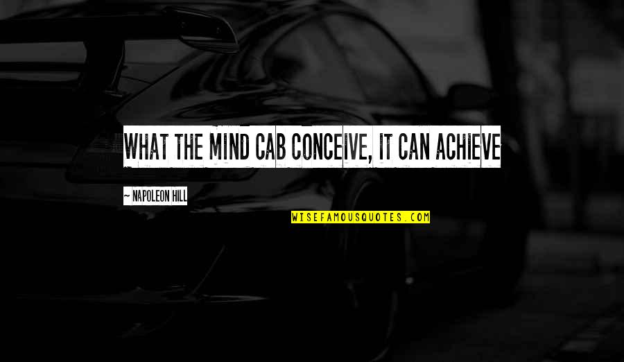 Fraternity Rush Quotes By Napoleon Hill: What the mind cab conceive, it can achieve