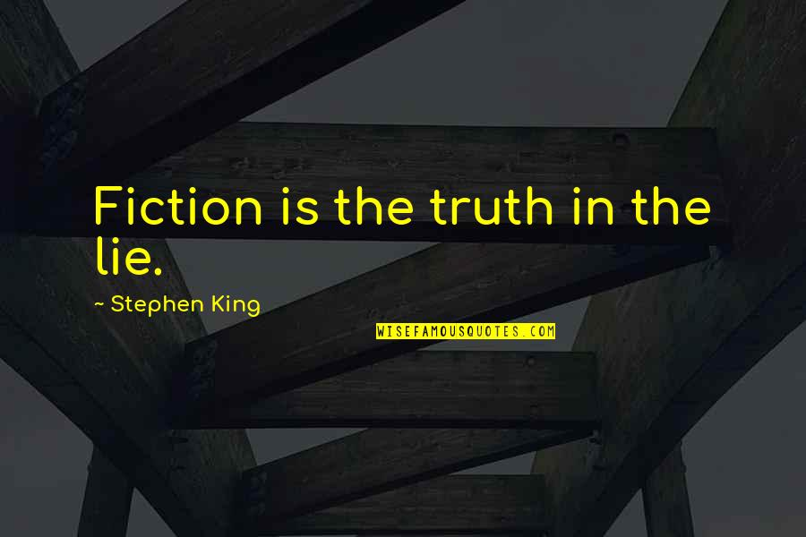 Fraternity Rush Quotes By Stephen King: Fiction is the truth in the lie.