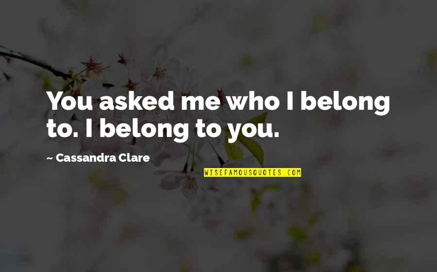 Fray Quotes By Cassandra Clare: You asked me who I belong to. I