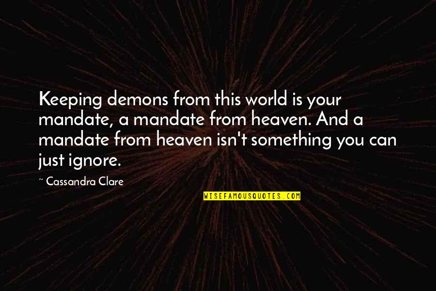 Fray Quotes By Cassandra Clare: Keeping demons from this world is your mandate,