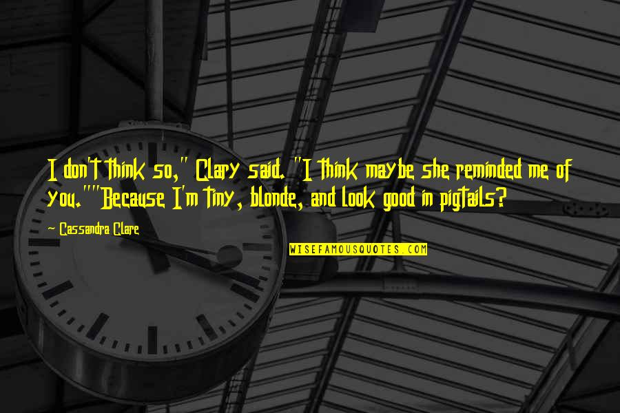 "Fray Quotes By Cassandra Clare: I don't think so,"" Clary said. ""I think"