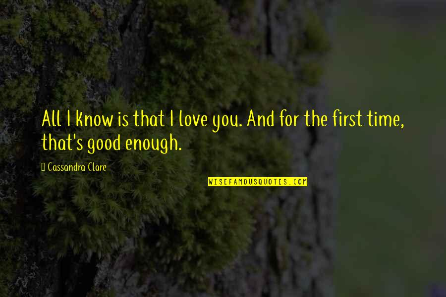 Fray Quotes By Cassandra Clare: All I know is that I love you.