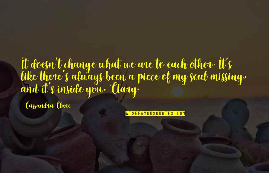 Fray Quotes By Cassandra Clare: It doesn't change what we are to each