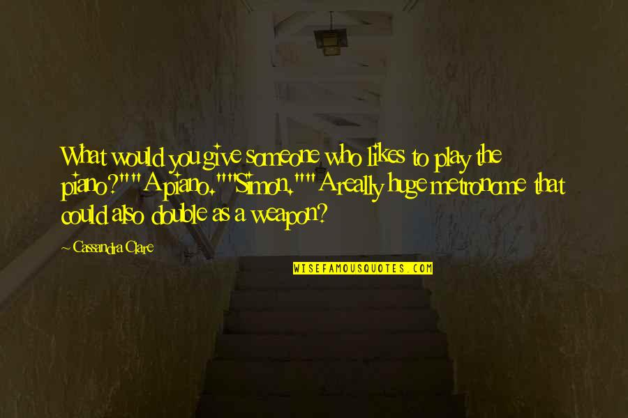 Fray Quotes By Cassandra Clare: What would you give someone who likes to