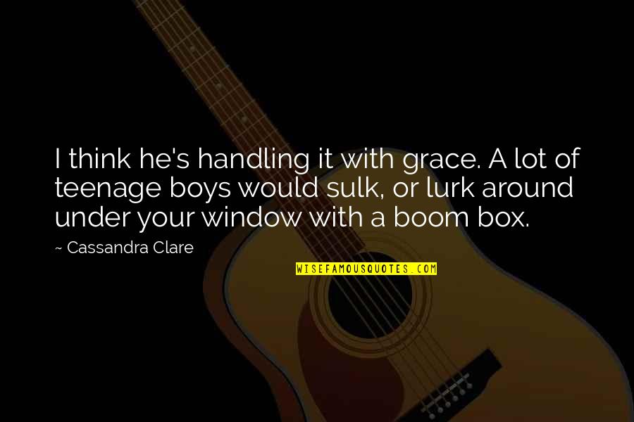 Fray Quotes By Cassandra Clare: I think he's handling it with grace. A