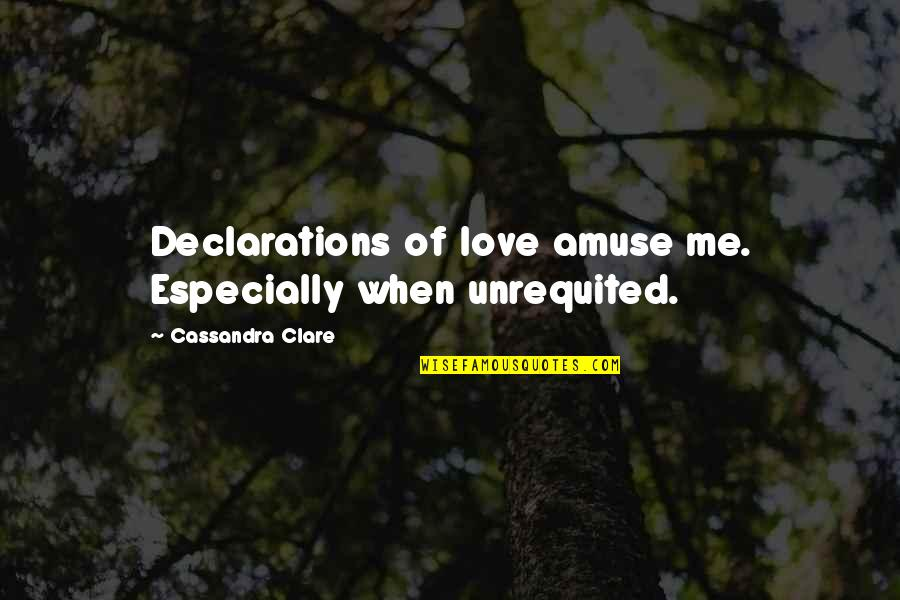 Fray Quotes By Cassandra Clare: Declarations of love amuse me. Especially when unrequited.