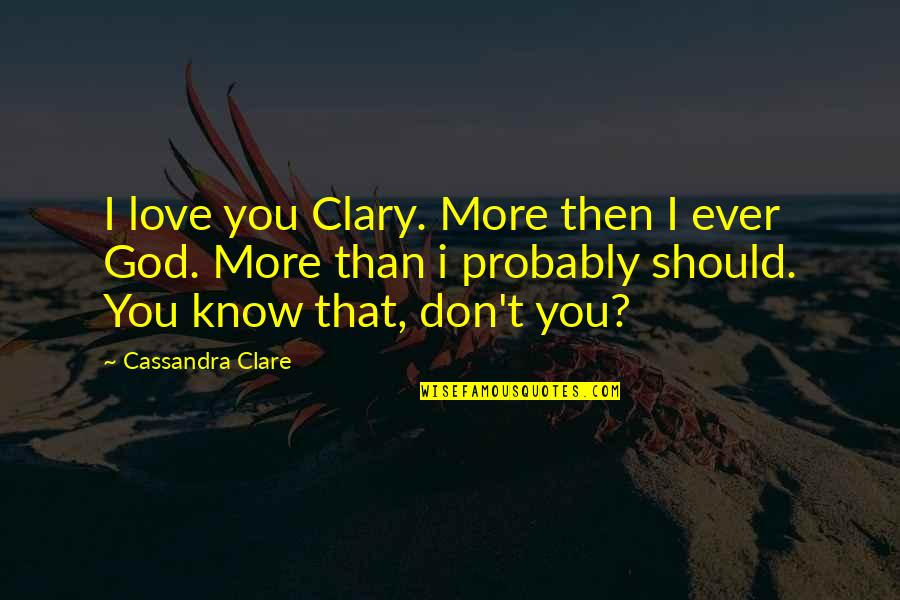 Fray Quotes By Cassandra Clare: I love you Clary. More then I ever