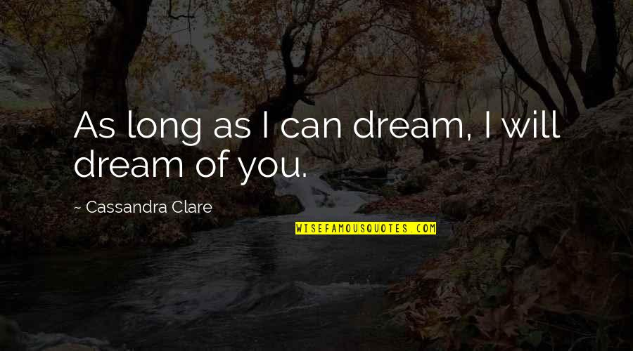 Fray Quotes By Cassandra Clare: As long as I can dream, I will