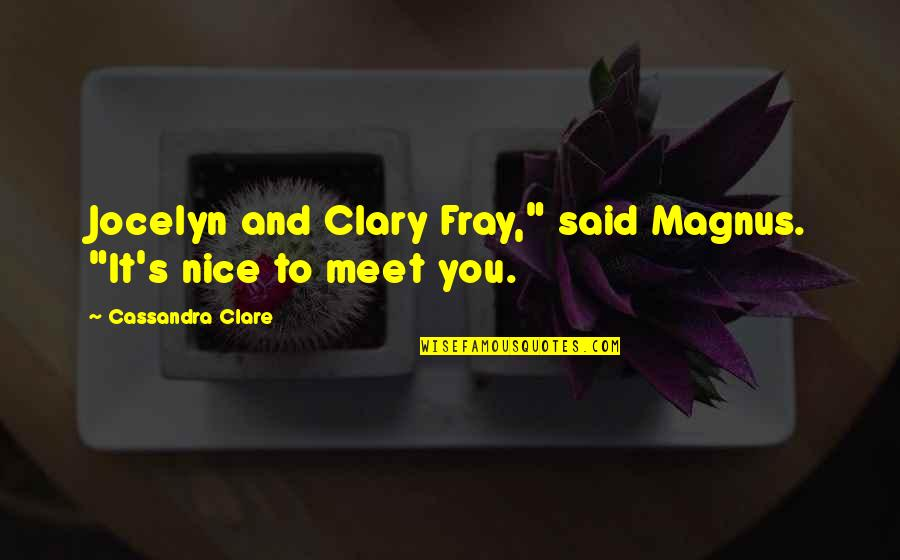 "Fray Quotes By Cassandra Clare: Jocelyn and Clary Fray,"" said Magnus. ""It's nice"