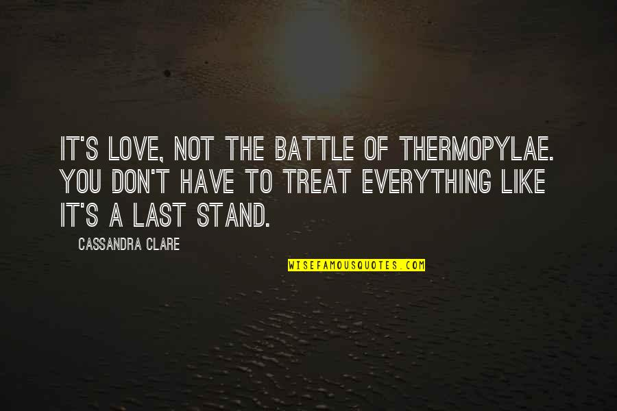 Fray Quotes By Cassandra Clare: It's love, not the Battle of Thermopylae. You