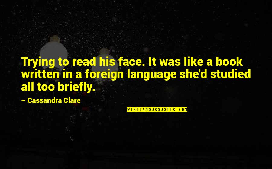 Fray Quotes By Cassandra Clare: Trying to read his face. It was like