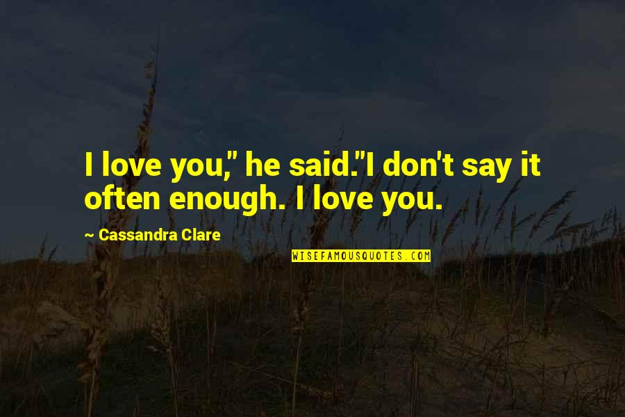 "Fray Quotes By Cassandra Clare: I love you,"" he said.""I don't say it"
