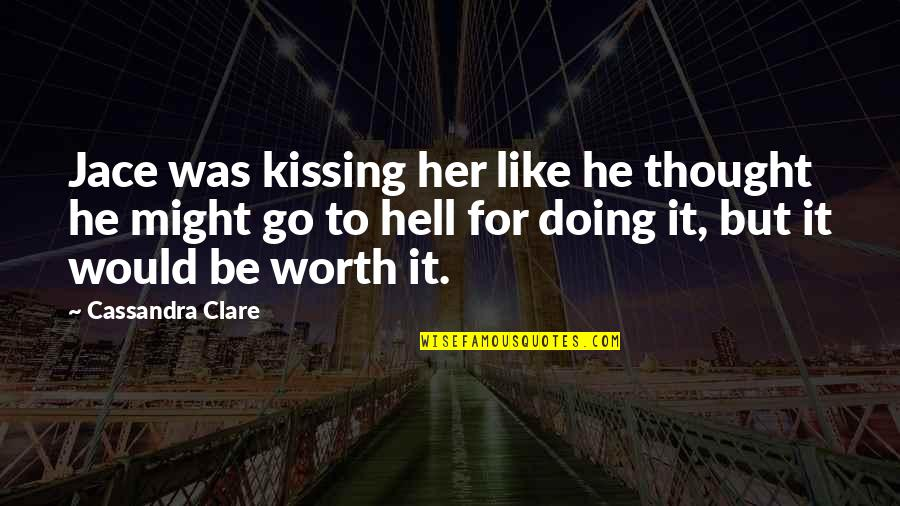 Fray Quotes By Cassandra Clare: Jace was kissing her like he thought he