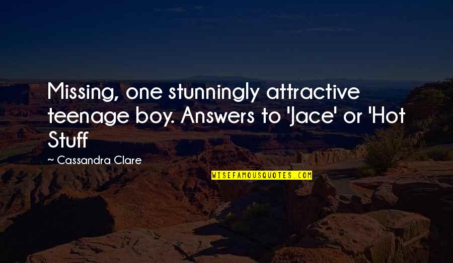 Fray Quotes By Cassandra Clare: Missing, one stunningly attractive teenage boy. Answers to