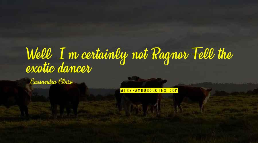 Fray Quotes By Cassandra Clare: Well, I'm certainly not Ragnor Fell the exotic
