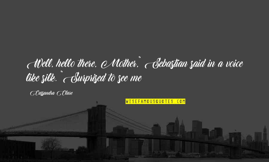 "Fray Quotes By Cassandra Clare: Well, hello there, Mother,"" Sebastian said in a"