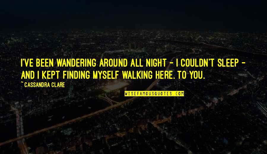 Fray Quotes By Cassandra Clare: I've been wandering around all night - I