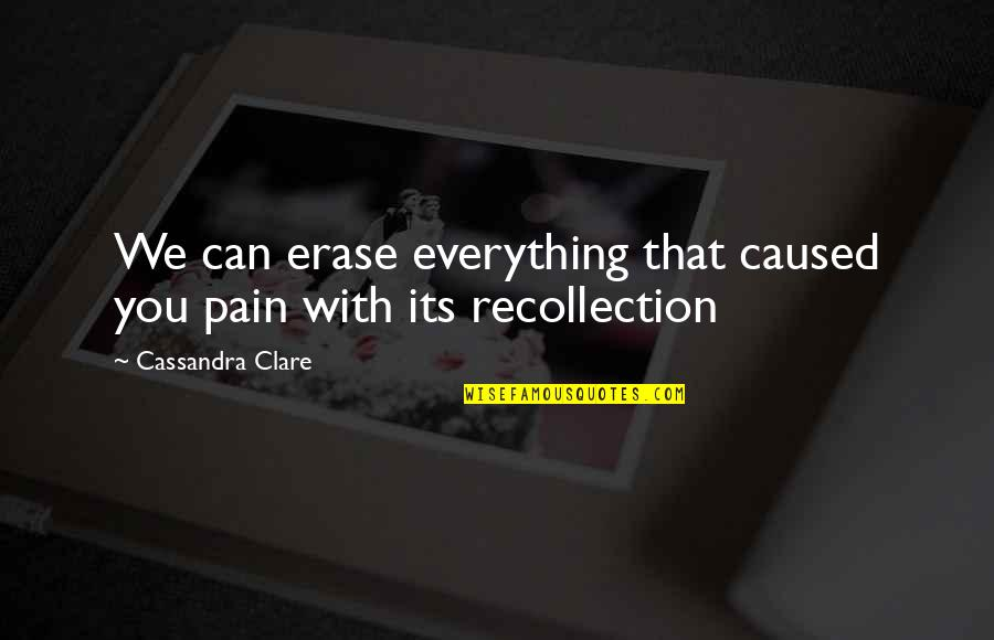 Fray Quotes By Cassandra Clare: We can erase everything that caused you pain