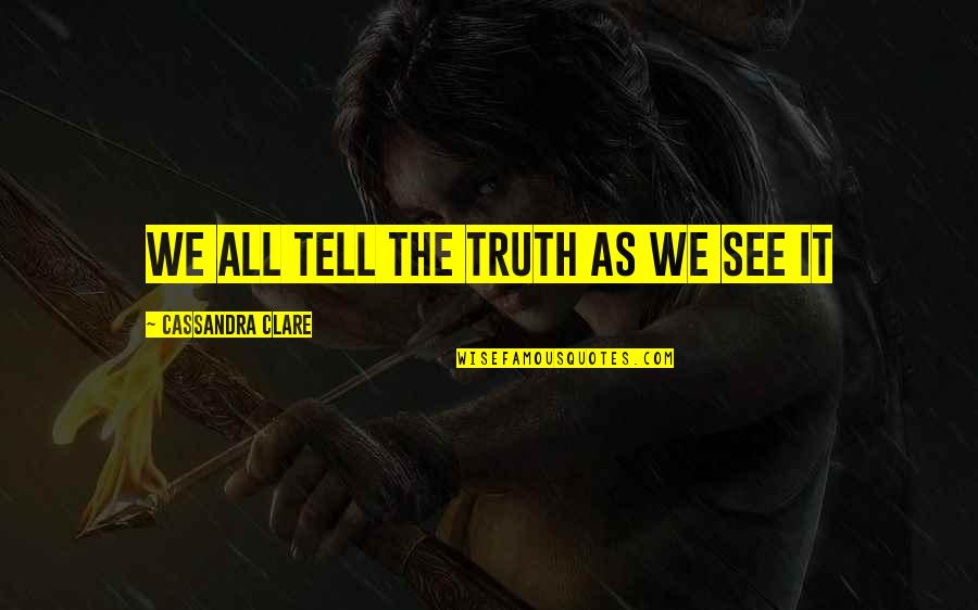 Fray Quotes By Cassandra Clare: We all tell the truth as we see
