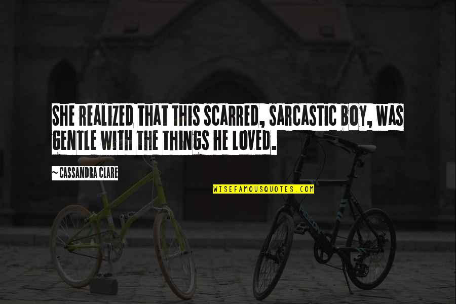 Fray Quotes By Cassandra Clare: She realized that this scarred, sarcastic boy, was