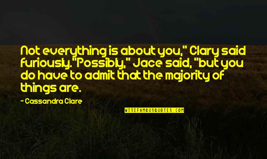 "Fray Quotes By Cassandra Clare: Not everything is about you,"" Clary said furiously.""Possibly,"""