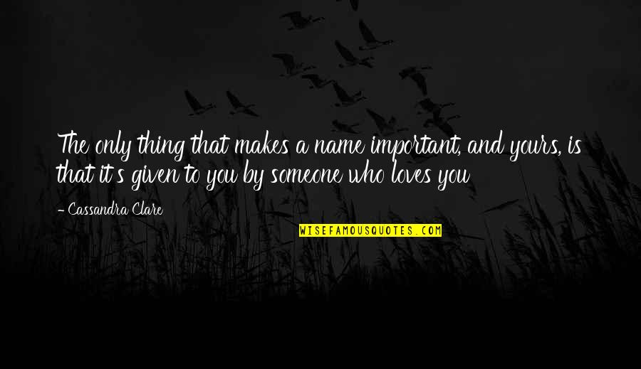 Fray Quotes By Cassandra Clare: The only thing that makes a name important,