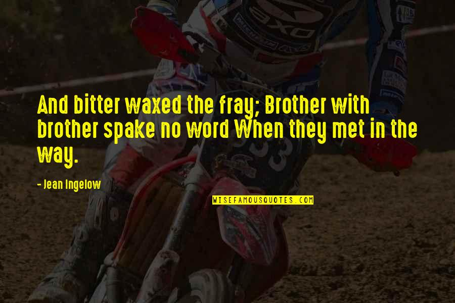 Fray Quotes By Jean Ingelow: And bitter waxed the fray; Brother with brother