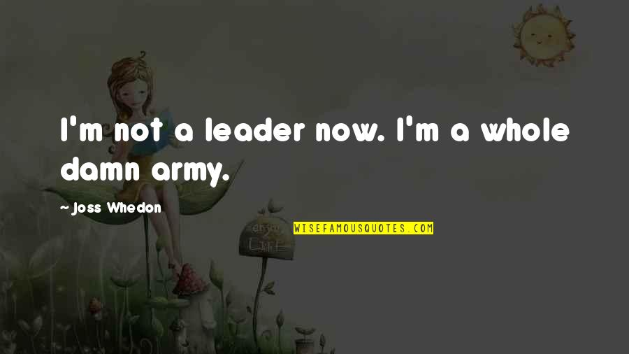 Fray Quotes By Joss Whedon: I'm not a leader now. I'm a whole