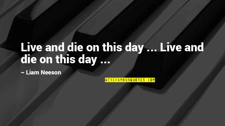 Fray Quotes By Liam Neeson: Live and die on this day ... Live