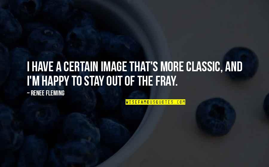Fray Quotes By Renee Fleming: I have a certain image that's more classic,