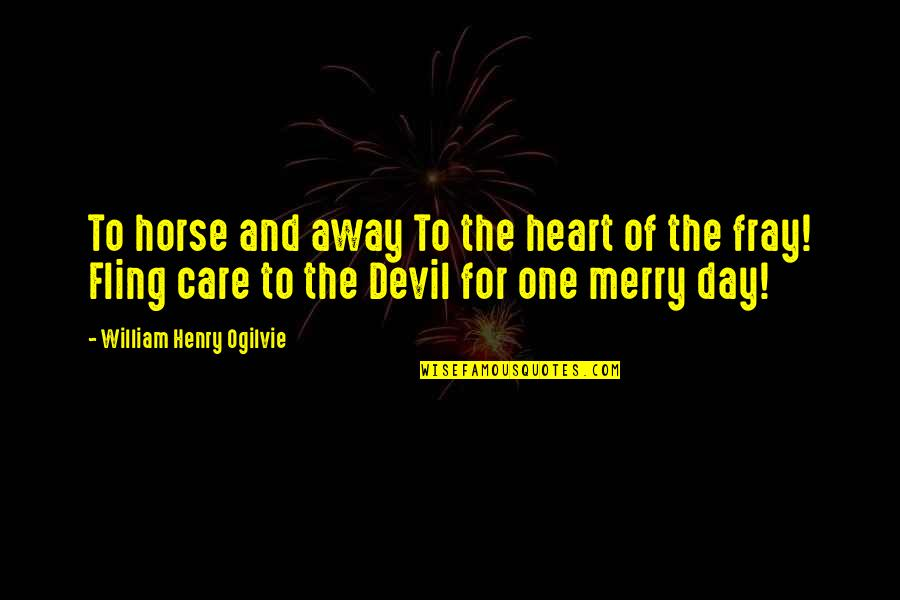 Fray Quotes By William Henry Ogilvie: To horse and away To the heart of