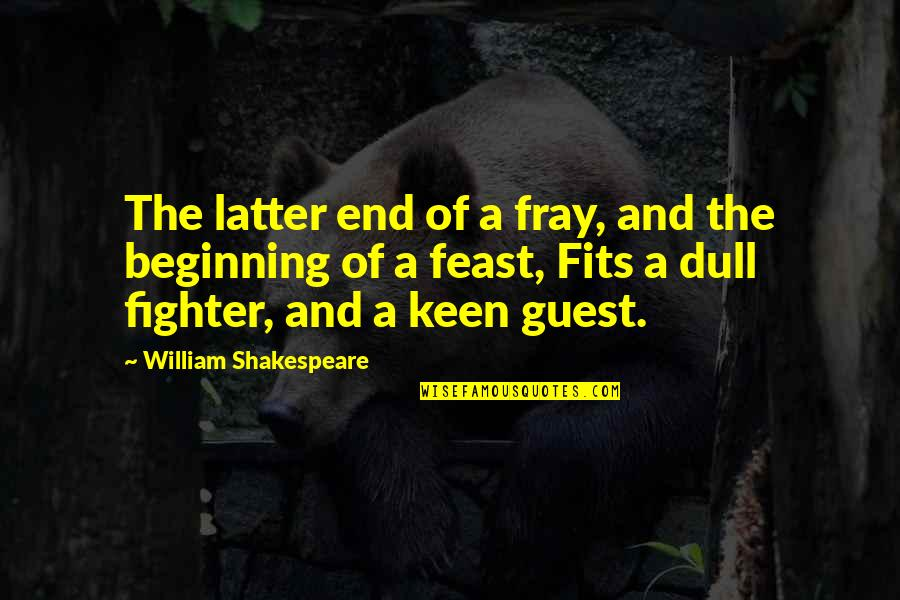 Fray Quotes By William Shakespeare: The latter end of a fray, and the