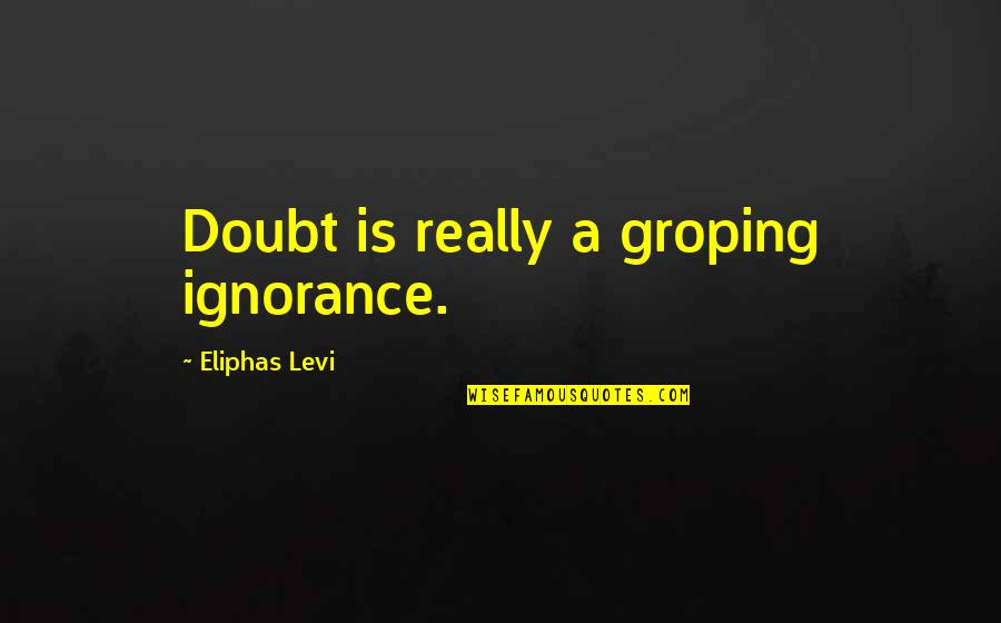 Freaks And Geeks Dad Quotes By Eliphas Levi: Doubt is really a groping ignorance.