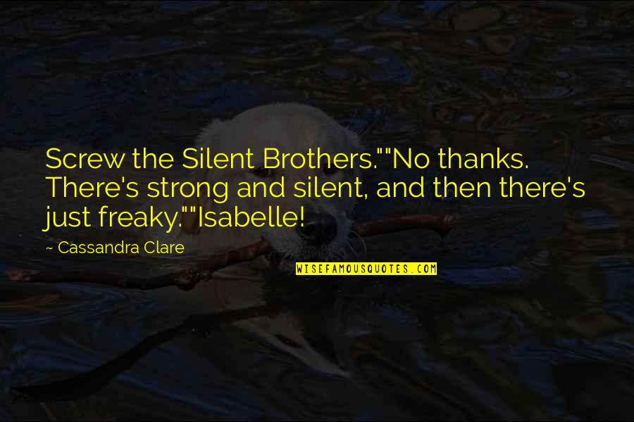 """Freaky Quotes By Cassandra Clare: Screw the Silent Brothers.""""""""No thanks. There's strong and"""