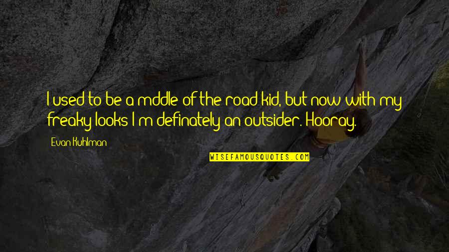 Freaky Quotes By Evan Kuhlman: I used to be a mddle-of-the-road kid, but