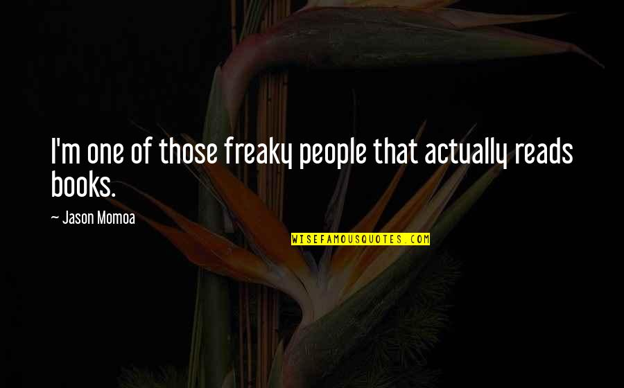 Freaky Quotes By Jason Momoa: I'm one of those freaky people that actually