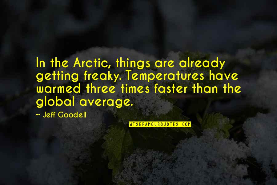 Freaky Quotes By Jeff Goodell: In the Arctic, things are already getting freaky.
