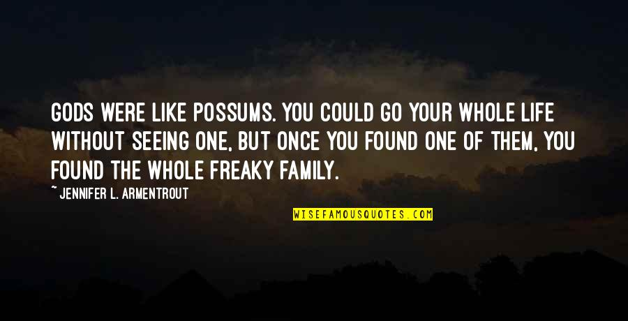 Freaky Quotes By Jennifer L. Armentrout: Gods were like possums. You could go your