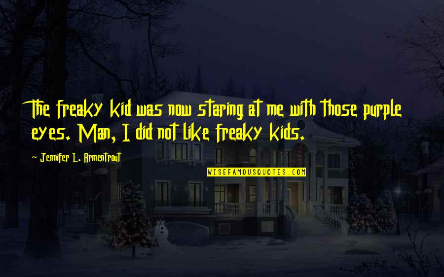 Freaky Quotes By Jennifer L. Armentrout: The freaky kid was now staring at me