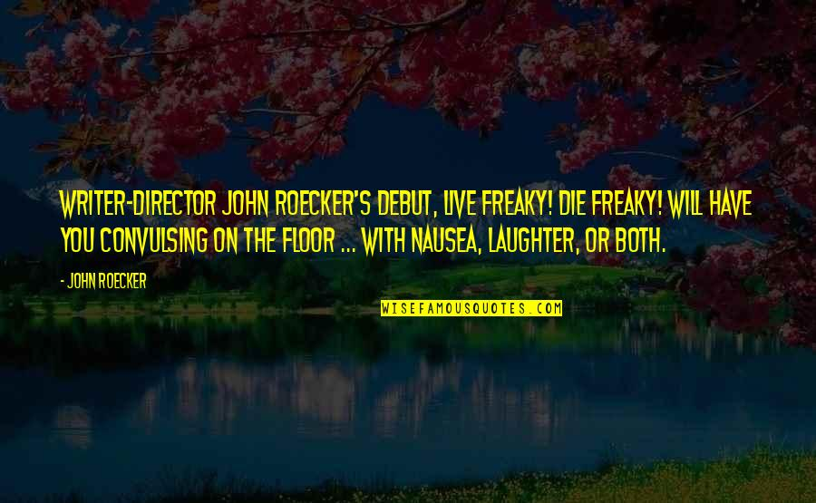 Freaky Quotes By John Roecker: Writer-director John Roecker's debut, Live Freaky! Die Freaky!