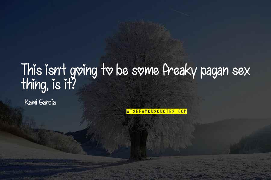 Freaky Quotes By Kami Garcia: This isn't going to be some freaky pagan